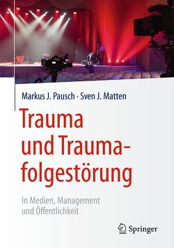 Trauma und Traumafolgestörung von Matten,  Sven J, Pausch,  Markus J.