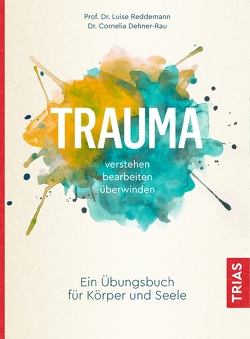 Trauma verstehen, bearbeiten, überwinden von Dehner-Rau,  Cornelia, Reddemann,  Luise