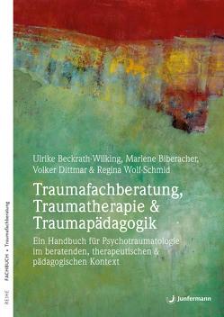 Traumafachberatung, Traumatherapie & Traumapädagogik von Beckrath-Wilking,  Ulrike, Biberacher,  Marlene, Dittmar,  Volker