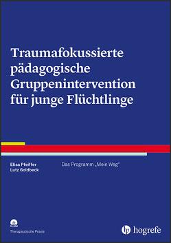 Traumafokussierte pädagogische Gruppenintervention für junge Flüchtlinge von Goldbeck,  Lutz, Pfeiffer,  Elisa