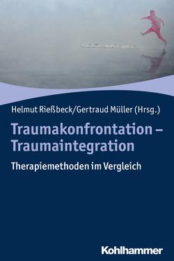 Traumakonfrontation – Traumaintegration von Müller,  Getraud, Rießbeck,  Helmut
