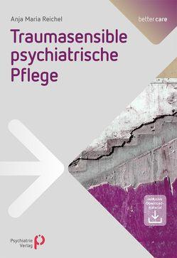 Traumasensible psychiatrische Pflege von Reichel,  Anja-Maria