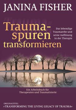 Traumaspuren transformieren von Fisher,  Janina, Höhr,  Hildegard, Kierdorf,  Theo