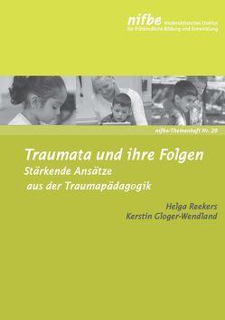 Traumata und ihre Folgen von Gloger-Wendland,  Kerstin, Reekers,  Helga