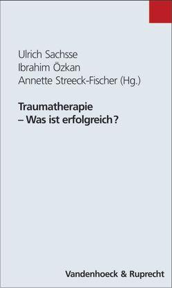 Traumatherapie – Was ist erfolgreich? von Özkan,  Ibrahim, Sachsse,  Ulrich, Streeck-Fischer,  Annette