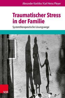 Traumatischer Stress in der Familie von Hüther,  Gerald, Korittko,  Alexander, Pleyer,  Karl Heinz, Rotthaus,  Wilhelm