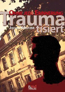 Traumatisiert von Kreutzer,  Jochen