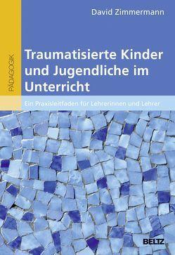 Traumatisierte Kinder und Jugendliche im Unterricht von Zimmermann,  David