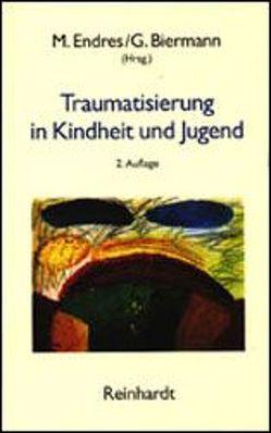 Traumatisierung in Kindheit und Jugend von Biermann,  Gerd, Endres,  Manfred