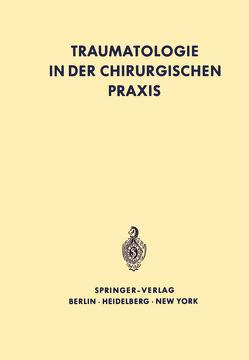 Traumatologie in der chirurgischen Praxis von Böttger,  G.