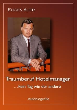 Traumberuf Hotelmanager .. kein Tag wie der andere von Auer,  Eugen