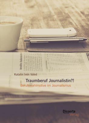 Traumberuf Journalistin?! Berufswahlmotive im Journalismus von Valeš,  Katalin Irén