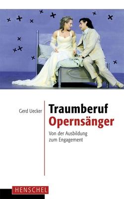 Traumberuf Opernsänger von Uecker,  Gerd