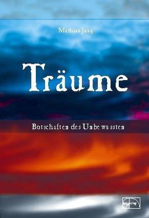 Träume – Botschaften des Unbewussten von Jung,  Mathias, Montermann,  Andrea