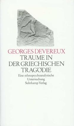 Träume in der griechischen Tragödie von Devereux,  Georges, Staudt,  Klaus