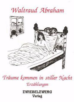Träume kommen in stiller Nacht von Abraham,  Waltraud, Laufenburg,  Heike