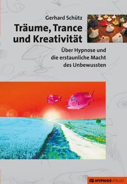 Träume, Trance und Kreativität von Schütz,  Gerhard