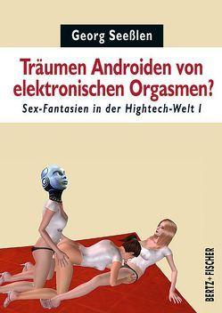 Träumen Androiden von elektronischen Orgasmen? von Seeßlen,  Georg