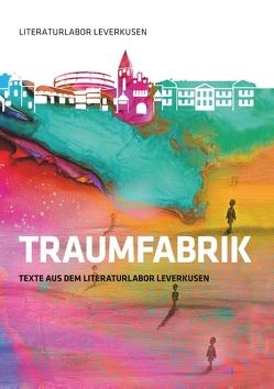 Traumfabrik von Linker,  Christian, Literatur Labor Leverkusen, Schleheck,  Regina