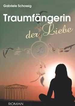 Traumfängerin der Liebe von Schossig,  Gabriele