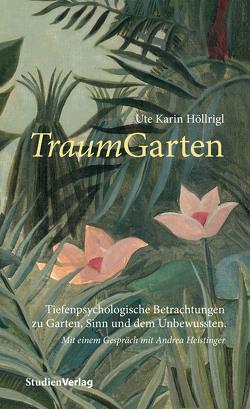 TraumGarten von Höllrigl,  Ute Karin