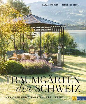 Traumgärten der Schweiz von Dittli,  Benedikt, Fasolin,  Sarah, Natzschka,  Nadine