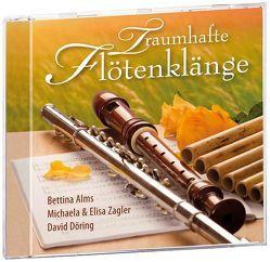 Traumhafte Flötenklänge von Alms,  Bettina, Döring,  David, Zagler,  Elisa, Zagler,  Michaela
