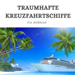Traumhafte Kreuzfahrtschiffe von Schmidt,  Steffi