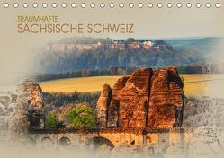 Traumhafte Sächsische Schweiz (Tischkalender 2019 DIN A5 quer)