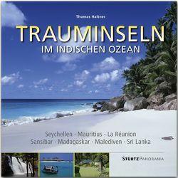 Trauminseln im Indischen Ozean – Seychellen • Mauritius • La Rèunion • Sansibar • Madagaskar • Malediven • Sri Lanka von Haltner,  Thomas
