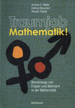 Traumjob Mathematik! von Abele,  Andrea E, Neunzert,  Helmut, Tobies,  Renate