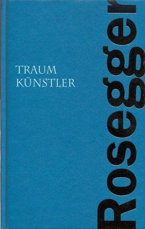 Traumkünstler von Rosegger,  Peter