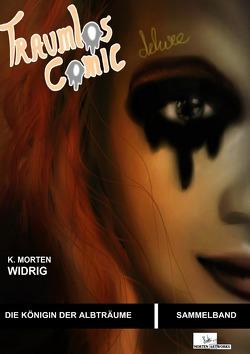 Traumlos Comic Reihe / Traumlos Comic – Die Königin der Albträume (Deluxe Version) von Widrig,  K. Morten
