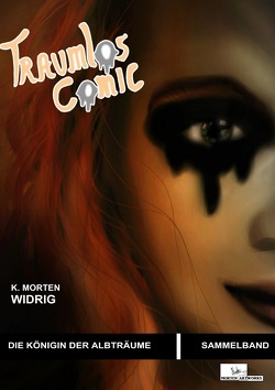 Traumlos Comic Reihe / Traumlos Comic – Die Königin der Albträume (Sammelband) von Widrig,  K. Morten
