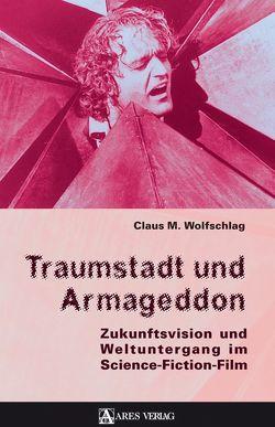 Traumstadt und Armageddon von Wolfschlag,  Claus M