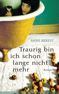 Traurig bin ich schon lange nicht mehr von Berest,  Anne, Wurster,  Gaby