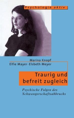Traurig und befreit zugleich von Knopf,  Marina, Mayer,  Elfi, Meyer,  Elsbeth