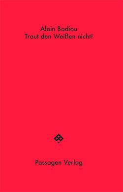 Traut den Weißen nicht! von Badiou,  Alain, Engelmann,  Peter, Steurer-Boulard,  Richard
