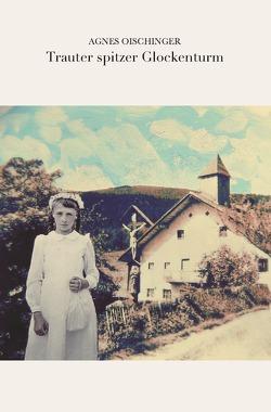 Trauter Spitzer Glockenturm von Oischinger,  Agnes