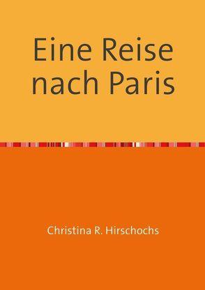 Travelbooks / Eine Reise nach Paris von Hirschochs,  Christina R.