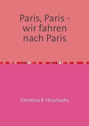 Travelbooks / Paris, Paris – wir fahren nach Paris von Hirschochs,  Christina R.