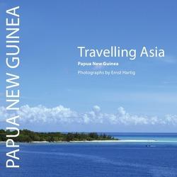 Travelling Asia Papua New Guinea von Hartig,  Ernst
