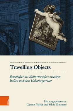 Travelling Objects von Benová,  Katarína, Borchia,  Matteo, Facchin,  Laura, Mayer,  Gernot, Meke,  Katra, Orth,  Christoph, Piccinelli,  Roberta, Pietralata,  Cecilia Mazzetti di, Polleroß,  Friedrich, Swoboda,  Gudrun, Tammaro,  Silvia