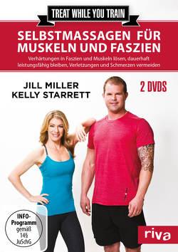 Treat while you train – Selbstmassagen für Muskeln und Faszien von Miller,  Jill, Starrett,  Kelly