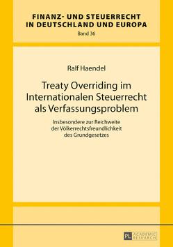 Treaty Overriding im Internationalen Steuerrecht als Verfassungsproblem von Haendel,  Ralf