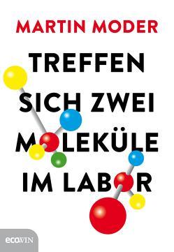 Treffen sich zwei Moleküle im Labor von Fischer,  Mandy, Moder,  Martin