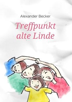 Treffpunkt alte Linde von Becker,  Alexander