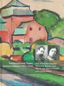 Treffpunkt und Topos: Schloss Dilborn 1911-1931 von Ewers-Schultz,  Ina, Lehmann,  Otto, Leismann,  Burkhard, Muschwitz,  Tanja