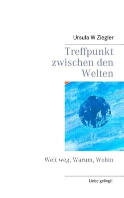 Treffpunkt zwischen den Welten von Ziegler,  Ursula W.