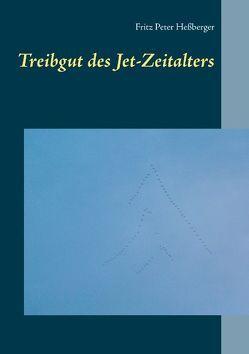 Treibgut des Jet-Zeitalters von Heßberger,  Fritz Peter